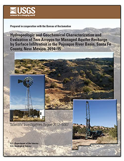 Hydrogeologic and geochemical characterization and evaluation of two arroyos for managed aquifer recharge by surface infiltration in the Pojoaque River Basin, Santa Fe County, New Mexico, 2014–15